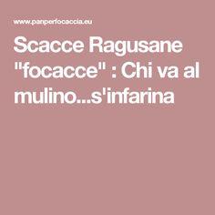 """Scacce Ragusane """"focacce"""" : Chi va al mulino...s'infarina"""