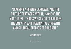 Great quote from UK education minister Michael Gove on the benefits of learning other languages.