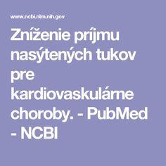 Zníženie príjmu nasýtených tukov pre kardiovaskulárne choroby.  - PubMed - NCBI