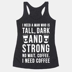 I Need A Man Who Is Tall, Dark, And... | T-Shirts, Tank Tops, Sweatshirts and Hoodies | HUMAN