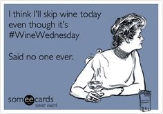 I think I'll skip wine today even though it's #WineWednesday    Said no one ever