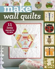 Make Wall Quilts: 11 Little Projects to Sew