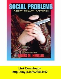 Social Problems A Down-to-Earth Approach (8th Edition) (9780205508044) James M. Henslin , ISBN-10: 0205508049  , ISBN-13: 978-0205508044 ,  , tutorials , pdf , ebook , torrent , downloads , rapidshare , filesonic , hotfile , megaupload , fileserve