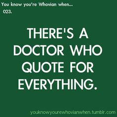 It's so true. I think of a Doctor Who quote that applies almost every week in church.