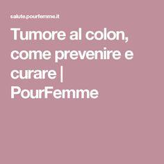 Tumore al colon, come prevenire e curare | PourFemme