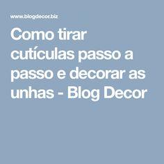 Como tirar cutículas passo a passo e decorar as unhas - Blog Decor