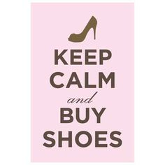 Keep Calm and Buy Shoes;