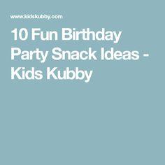 10 Fun Birthday Party Snack Ideas - Kids Kubby