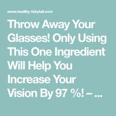 Throw Away Your Glasses! Only Using This One Ingredient Will Help You Increase Your Vision By 97 %! – Healthy Fairytail