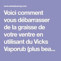 Voici comment vous débarrasser de la graisse de votre ventre en utilisant du Vicks Vaporub (plus beaucoup d'autres utilisations)