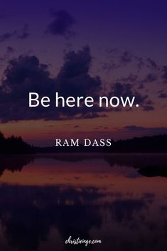 Ram Dass Quote: Be here now. It is powerful to take action in your life, create a vision and heal what is blocking you to making it all real. Learn how to make your vision a reality and achieve your goals.
