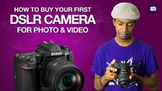Buying Your First DSLR Camera-How to Buy Your First DSLR Camera for Photography and Video