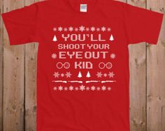 Funny Christmas story t shirt Xmas tshirt Gift You'll shoot Your Eye Out Kid Ugly christmas sweater tshirt mens ladies youth tee shirt TM-22
