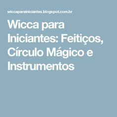 Wicca para Iniciantes: Feitiços, Círculo Mágico e Instrumentos