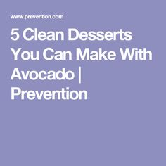 5 Clean Desserts You Can Make With Avocado   Prevention