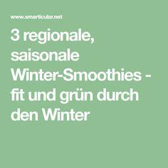 3 regionale, saisonale Winter-Smoothies - fit und grün durch den Winter