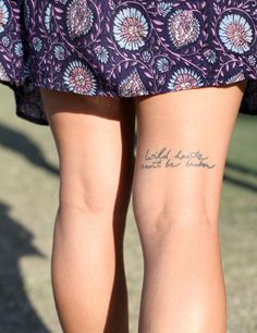 like the placement on the back of thigh (wild hearts can't be broken)