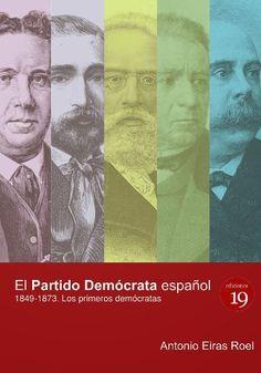El Partido Demócrata español, 1849-1873 : los primeros demócratas / Antonio Eiras Roel. - Madrid: Ediciones 19, 2015