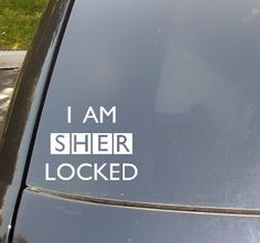 I Am Sher-Locked Car Decal