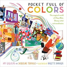 Pocket Full of Colors: The Magical World of Mary Blair, Disney Artist Extraordinaire: Amazon.co.uk: Jacqueline Tourville: 9781481461313: Books