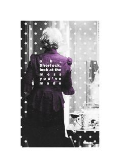 """""""Oh Sherlock, look at the mess you've made.""""                       - Mrs Hudson, A Study in Pink"""