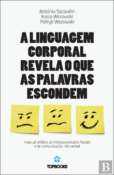 A Linguagem Corporal Revela o que as Palavras Escondem - António Sacavém - Bertrand Livreiros
