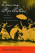 Dancing revelations : Alvin Ailey's embodiment of African American culture