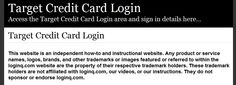 Secure Login   Access the Target Credit Card login here. Secure user login to Target Credit Card. To access the secure area for Target Credit Card you must proceed to the login page.