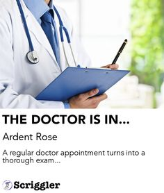 THE DOCTOR IS IN... by Ardent Rose https://scriggler.com/detailPost/story/31563