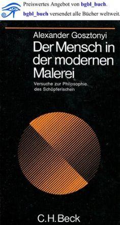 Der Mensch in der modernen Malerei. Versuche zur Philosophie des Schöpferischen.: Amazon.de: Alexander Gosztonyi: Bücher