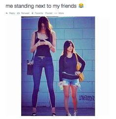 Story of my life... Why are all my friends tall?!
