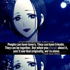 Las personas pueden tener amantes. Pueden tener amigos. Ellos pueden estar juntos. Pero cuando lo piensas, verás que en un principio, estaban solos.