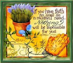 If you have faith as small as a mustard seed, nothing will be impossible for you. ~Matthew 17:20