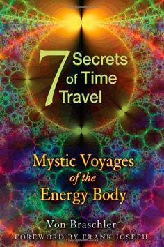 Seven Secrets of Time Travel: Mystic Voyages of the Energy Body by Von Braschler http://www.amazon.com/dp/1594774471/ref=cm_sw_r_pi_dp_kVtaub0M7FXHE