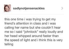 How to get my attention. Not a johnlock shipper but any superwholock reference should do the trick