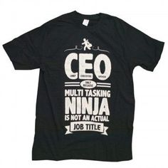 """Perfect for business owners, this Humorous Male CEO T-Shirt features a black soft cotton t-shirt printed with a small man running with a briefcase and the phrase """"CEO Only Because Multi Tasking Ninja Is Not An Actual Job Title"""". Comes in assorted sizes. Comes packaged in a poly bag."""
