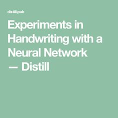 Experiments in Handwriting with a Neural Network —Distill