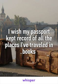 I wish my passport kept record of all the places I've traveled in books