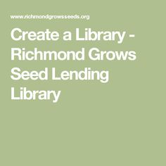 Create a Library - Richmond Grows Seed Lending Library