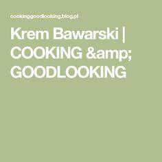 Krem Bawarski | COOKING & GOODLOOKING