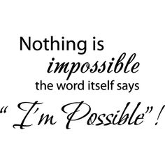 """Nothing Is Impossible the Word Itself Says """"I'm Possible Vinyl Wall... ($2.59) ❤ liked on Polyvore featuring home, home decor, wall art, quotes, text, backgrounds, pictures, words, phrase and saying"""