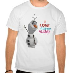 Olaf - I Love Warm Hugs T-shirts available here : http://www.zazzle.com/olaf_i_love_warm_hugs_t_shirts-235543374742570697?rf=238489066022089310