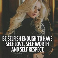 I live by this. Love. Worth. Respect.