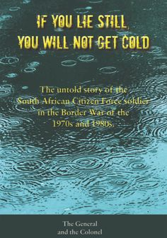A new book, 'If You Lie Still, You Will Not Get Cold', focuses on the untold story of the South African Citizen Force soldier during the Border War. Conscientious Objector, Fall From Grace, You Lied, Seven Deadly Sins, What Goes On, Book Making, Military History, Where To Go, Soldiers