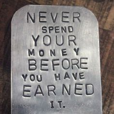 Never spend your money before you have earned it. Sadly sometimes I still need this reminder! Financial Peace, Financial Tips, Great Quotes, Quotes To Live By, Life Quotes, Motivational Quotes, Inspirational Quotes, Money Quotes, Good Advice