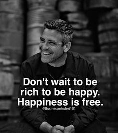 Don't wait to be rich to be happy. Happiness is free. Inspirational quotes Life quotes Motivational quotes Me quotes Words of wisdom Inspirational words Wisdom Quotes, Words Quotes, Quotes To Live By, Me Quotes, Sayings, Happiness Is Quotes, Qoutes, Motivational Quotes For Success, Great Quotes