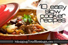 10 Easy Slow Cooker Recipes :: We've compiled a list of 10 easy slow cooker recipes to share with you in hopes that we can help some of you save a little time and money so you can enjoy more family time! :: ManagingYourBlessings.com