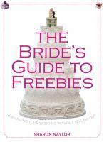 The bride's guide to freebies : enhancing your wedding without selling out
