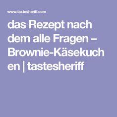 das Rezept nach dem alle Fragen – Brownie-Käsekuchen | tastesheriff