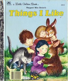 """""""Things I Like"""" by Margaret Wise Brown & Garth Williams (http://www.etsy.com/listing/109019576/things-i-like-little-golden-book?ref=sr_gallery_39_search_query=garth+williams_view_type=gallery_ship_to=ZZ_min=0_max=0_page=2_search_type=all)"""